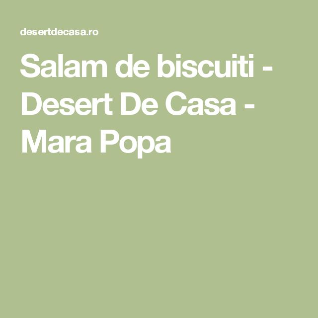 Salam de biscuiti - Desert De Casa - Mara Popa
