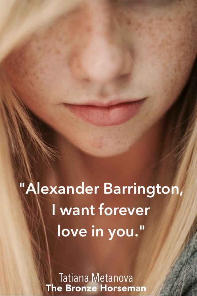 """Shura, I've been practicing my English."" ""You have? You told me you haven't had time. Seeing your life, I believed you."" Tatiana cleared her throat and said in English, ""Alexander Barrington, I want forever love in you."" Bringing her close, Alexander laughed and replied in English, ""Yes, me, too.""  TBH page 544    Nicole"
