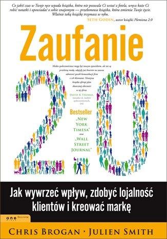 Zaufanie 2.0. Jak wywierać wpływ, zdobyć lojalność klientów i kreować markę - Chris Brogan, Julien Smith