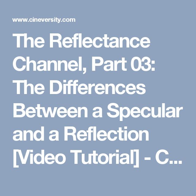 The Reflectance Channel, Part 03: The Differences Between a Specular and a Reflection [Video Tutorial] - Cineversity Training and Tools for Cinema 4D
