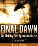 Final Dawn: Episode 1 (The Thrilling Post-Apocalyptic Series) - http://worldend2012apocalypse.com/blog/final-dawn-episode-1-the-thrilling-post-apocalyptic-series/