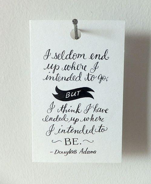 where I intended to beThoughts, Life, Inspiration, Quotes, Douglasadam, Wisdom, Intended, Living, Douglas Adam