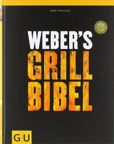 Die Grillbibel von Weber - ein Must-Have für jeden Grillchef! Diese Bibel für Grillprofis bildet eine wichtige Grundlage für alles, was fürs Grillen zählt.