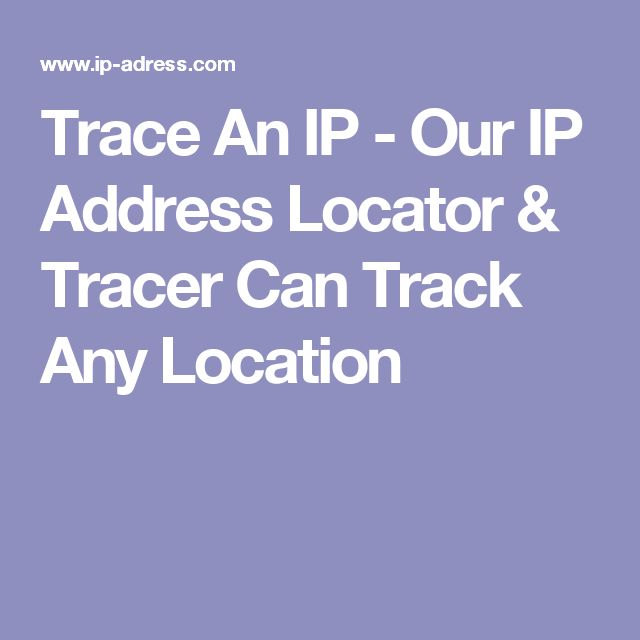Trace An IP - Our IP Address Locator & Tracer Can Track Any Location