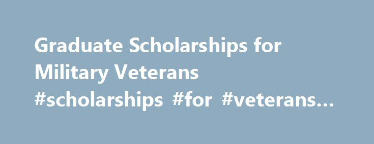 Graduate Scholarships for Military Veterans #scholarships #for #veterans #spouses http://sudan.remmont.com/graduate-scholarships-for-military-veterans-scholarships-for-veterans-spouses/  # Paying for Graduate School: Military Veterans GI Bill Coverage Breakdown Many of today's veterans have two GI Bill options – the Montgomery GI Bill – Active Duty (MGIB-AD) and the Post 9/11. And the two are as different as night and day. MONTGOMERY GI BILL The MGIB-AD pays veterans up to $1,789 per month…