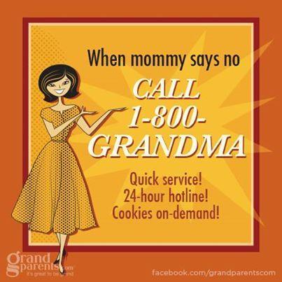 Citation du jour.  QUAND MAMAN DIT NON: APPELLE 1-800 GRANDMAMAN  SERVICE RAPIDE! ! 24 HEURES Service d'assistance téléphonique ! BISCUITS SUR DEMANDE  ! Oui les grands mères sont là pour ça