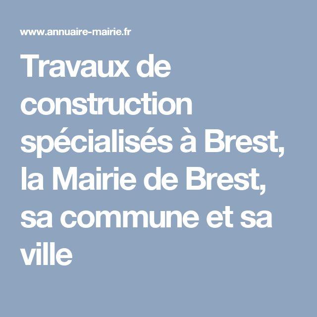 Travaux de construction spécialisés à Brest, la Mairie de Brest, sa commune et sa ville