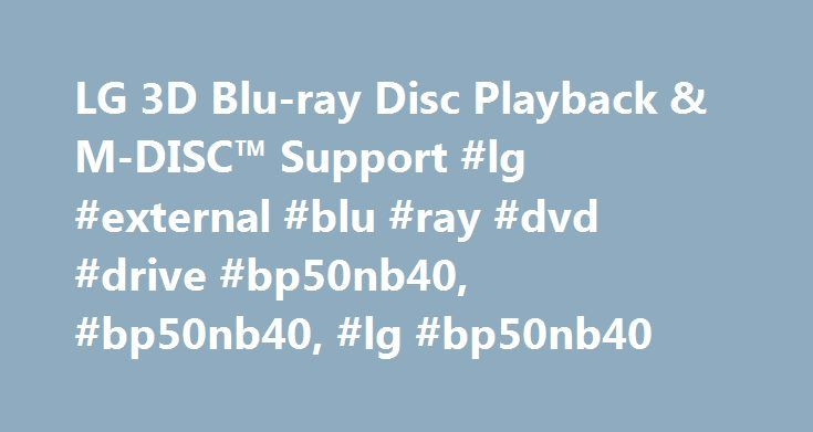 LG 3D Blu-ray Disc Playback & M-DISC™ Support #lg #external #blu #ray #dvd #drive #bp50nb40, #bp50nb40, #lg #bp50nb40 http://hawai.remmont.com/lg-3d-blu-ray-disc-playback-m-disc-support-lg-external-blu-ray-dvd-drive-bp50nb40-bp50nb40-lg-bp50nb40/  # To properly experience our LG.com website, you will need to use an alternate browser or upgrade to a newer version of internet Explorer (IE9 or greater). The LG.com website utilizes responsive design to provide convenient experience that conforms…