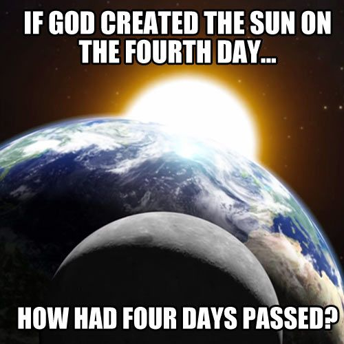 Atheism, Religion, God is Imaginary, Creationism, Science. If god created the sun on the fourth day how had four days passed?