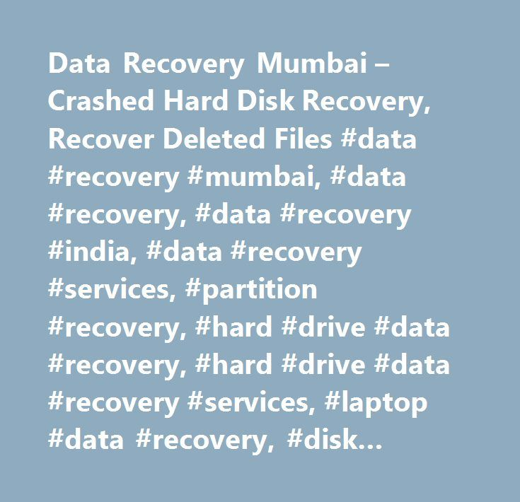 Data Recovery Mumbai – Crashed Hard Disk Recovery, Recover Deleted Files #data #recovery #mumbai, #data #recovery, #data #recovery #india, #data #recovery #services, #partition #recovery, #hard #drive #data #recovery, #hard #drive #data #recovery #services, #laptop #data #recovery, #disk #recovery, #disk #recovery #services, #file #recovery, #database #recovery, #file #repair #services, #password #recovery, #server #recovery, #email #recovery, #hard #disk #data #recovery, #tally #data…