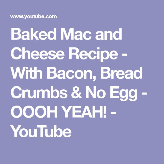 Baked Mac and Cheese Recipe - With Bacon, Bread Crumbs & No Egg - OOOH YEAH! - YouTube