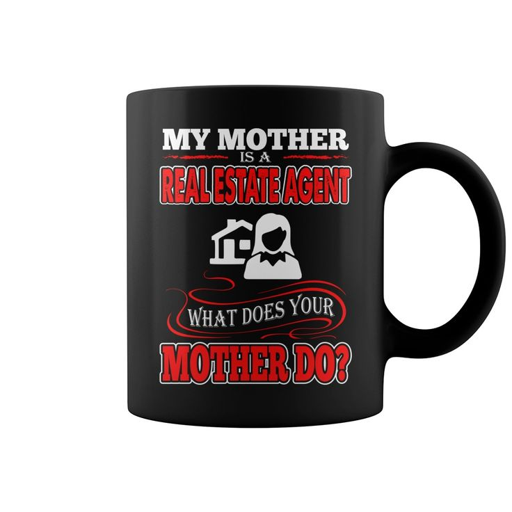 My mother is a real estate agent what does your mother do. Funny, Cute and Clever Real Estate Agent Marketing Quotes, Sayings, Sales T-Shirts, Hoodies, Clothing, Tees, Coffee Cup Mugs, Gifts.
