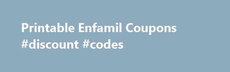 Printable Enfamil Coupons #discount #codes http://coupons.remmont.com/printable-enfamil-coupons-discount-codes/  #vendor coupons printable # Enfamil Coupons Mom s who don t breastfeed or simply can t keep up with their hungry newborn are often left with the dilemma of which baby formula brand to choose. More often than not they end up preferring Enfamil, not only because of the competitive pricing, but because their babies actually prefer the taste. Nutritionally speaking Enfamil baby…