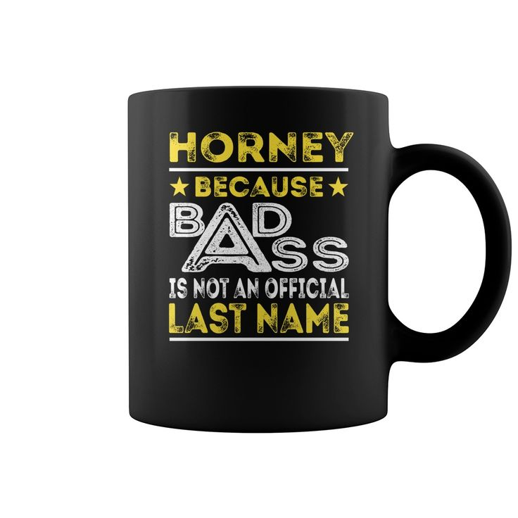 HORNEY Because Badass is not an Official Last Name Mug #Horney