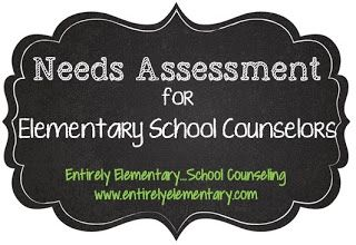 Entirely Elementary...School Counseling: Needs Assessment