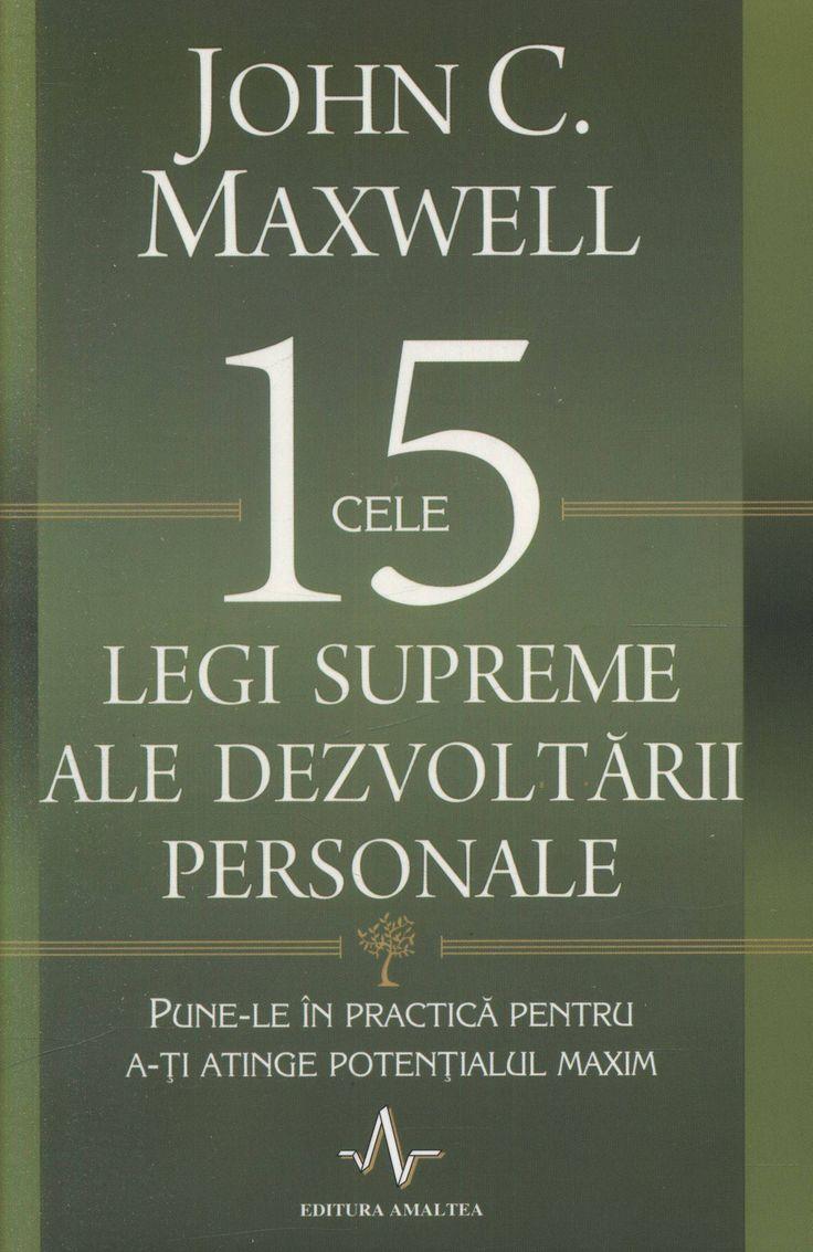 John C. Maxwell - Cele 15 legi supreme ale dezvoltarii personale. Pune-le in practica pentru a-ti atinge potentialul maxim -
