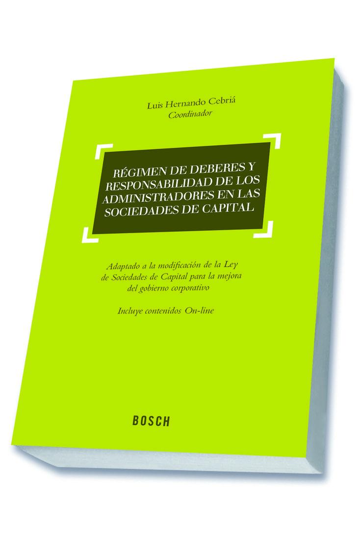 Régimen de deberes y responsabilidad de los administradores en las sociedades de capital : adaptado a la modificación de la Ley de Sociedades de Capital para la mejora del gobierno corporativo.    Bosch, 2015