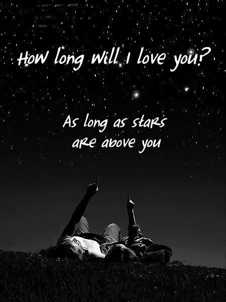 How long will I love you? As long as stars are above you. <3