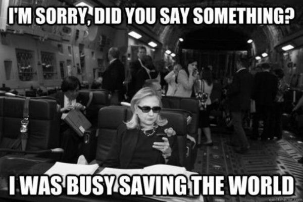 Busy saving the world...When Secretaries of State roll, they really roll.  Read about her travels here: http://www.state.gov/secretary/trvl/index.htm