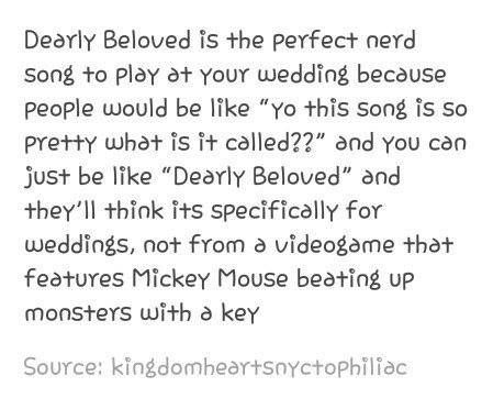 I actually really want to walk down the aisle to Dearly Beloved. Either that or His Theme from Undertale.