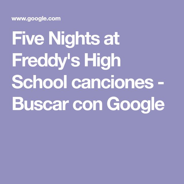Five Nights at Freddy's High School canciones - Buscar con Google