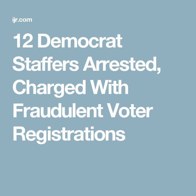12 Democrat Staffers Arrested, Charged With Fraudulent Voter Registrations