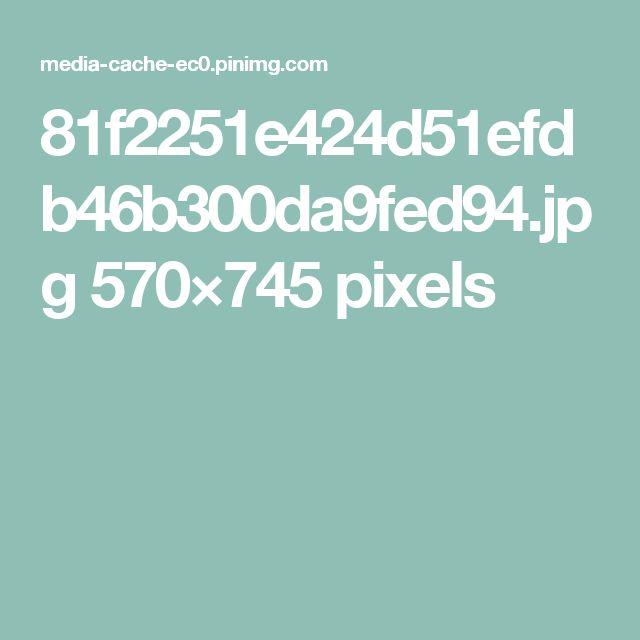 81f2251e424d51efdb46b300da9fed94.jpg 570×745 pixels