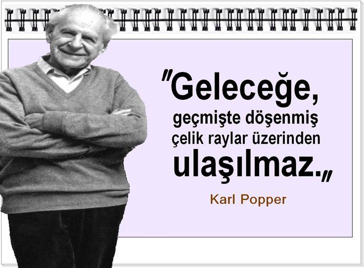 Geleceğe, geçmişte döşenmiş çelik raylar üzerinden ulaşılmaz.    - Karl Popper
