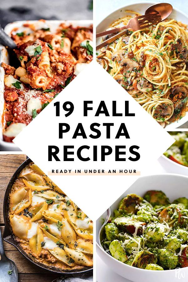 Fall Pasta Dinner: 19 Fall Pasta Recipes That Take An Hour Or Less