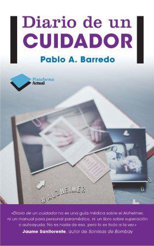 Diario De Un Cuidador: de Pablo A. Barredo, http://www.amazon.es/dp/8415880537/ref=cm_sw_r_pi_dp_bMdLsb1AC573A