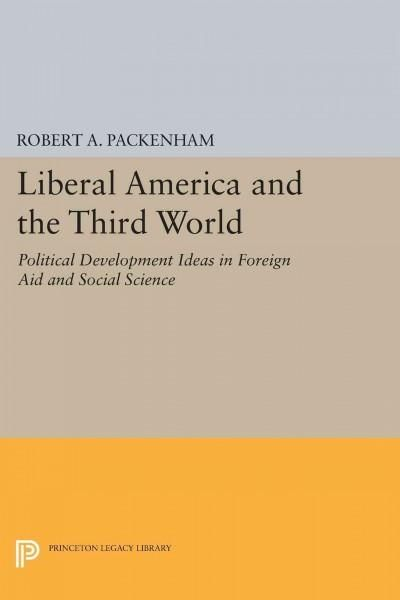 Liberal America and the Third World: Political Development Ideas in Foreign Aid and Social Science