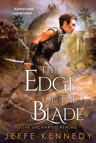 The Edge of the Blade (The Uncharted Realms) by Jeffe Kennedy  Series: The Uncharted Realms Paperback: 400 pages Publisher: Kensington (December 27, 2016)