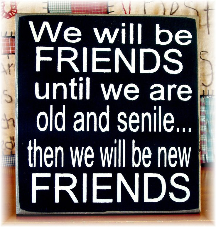 We will be friends until we are old and senile... typography sign. $18.00, via Etsy.