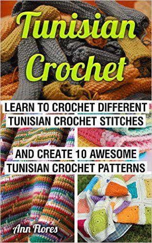 Amazon.com: Tunisian Crochet: Learn To Crochet Different Tunisian Crochet Stitches And Create 10 Awesome Tunisian Crochet Patterns: (Tunisian Crochet Books, Tunisian ... Corner, Toymaking, Crochet for beginners,) eBook: Ann Flores: Kindle Store