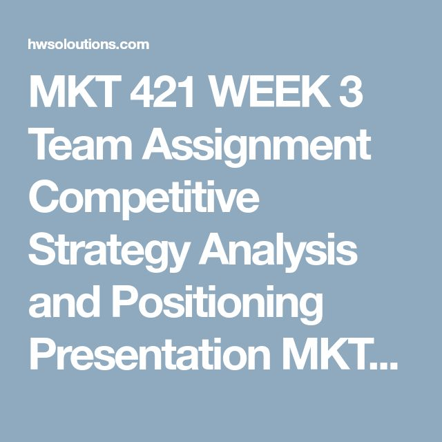 """MKT 421 WEEK 3 Team Assignment Competitive Strategy Analysis and Positioning Presentation MKT 421 WEEK 3 Team Assignment Competitive Strategy Analysis and Positioning Presentation MKT 421 WEEK 3 Team Assignment Competitive Strategy Analysis and Positioning Presentation MKT 421 WEEK 3 Team Assignment Competitive Strategy Analysis and Positioning Presentation  INSTRUCTIONS for this assignment:  – Use the template to the left under """"Student Materials"""" and use as a guide as the team gathers the n..."""