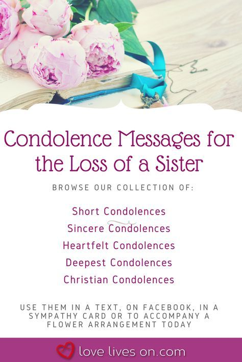 Click to browse our collection of condolence messages for loss of sister to use in a text, on Facebook, in a sympathy card or with a flower arrangement today. Sympathy Cards   What to Write in a Sympathy Card   Condolences   How to Give Condolences   Sympathy Quotes   Condolences   Condolence   My Condolences   Condolences Messages   Deepest Condolences   Sincere Condolences   Heartfelt Condolences   Christian Condolences   Condolence Messages for Loss of Sister