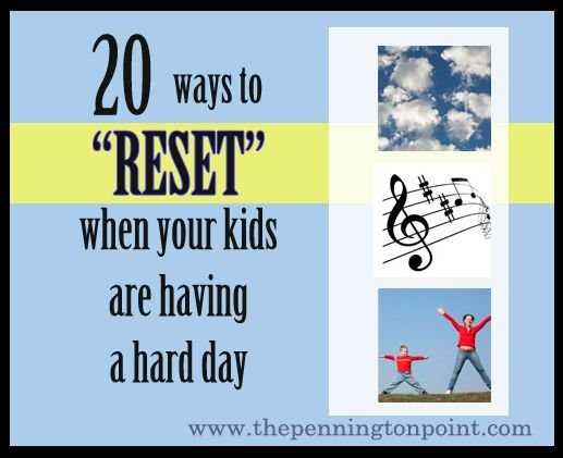 "20 ways to ""reset"" when you kids are having a hard day"