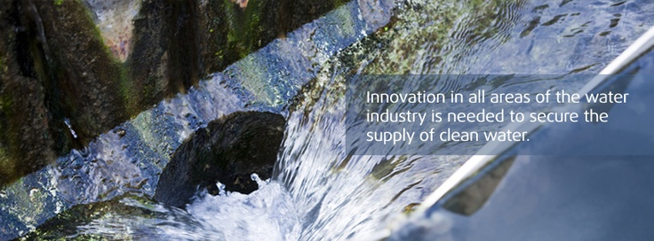 Innovation in all areas of the water industry is needed to secure the supply of clean water.