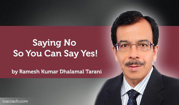 Coaching Case Study: Saying No So You Can Say Yes!  Coaching Case Study By Ramesh Kumar Dhalamal Tarani (Career Coach, SINGAPORE)
