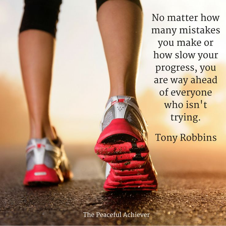 Tony Robbins Quote ~ No matter how many mistakes you make or how slow you progress, you are still way ahead of everyone who isn't trying.