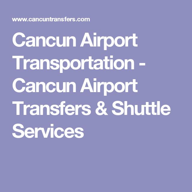 Cancun Airport Transportation - Cancun Airport Transfers & Shuttle Services