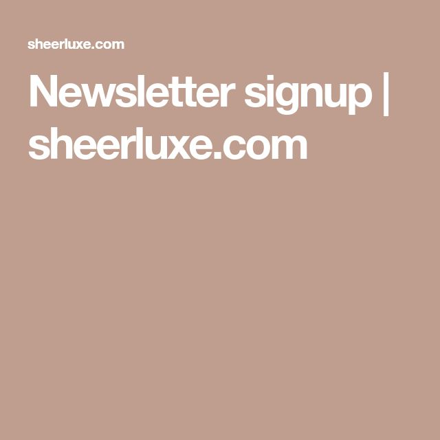 Newsletter signup | sheerluxe.com