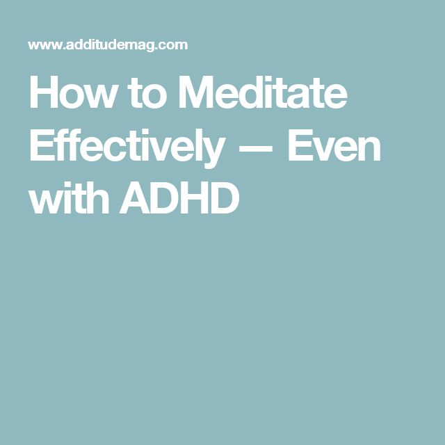 How to Meditate Effectively — Even with ADHD