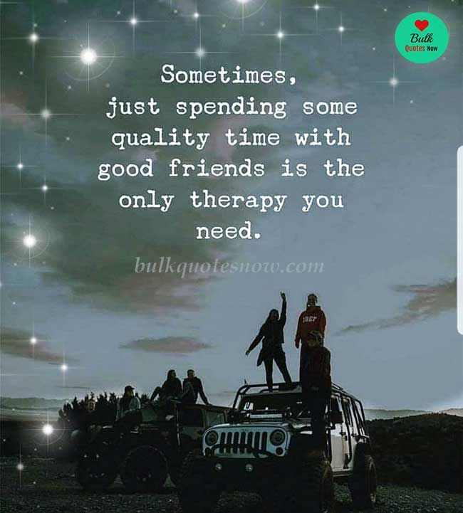 Sometimes Just Spending Some Quality Time With Good Friends Friends Quotes Funny Friendship Quotes Funny Friendship Day Quotes