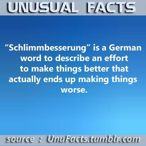 """Schlimmbesserung"" is a German word to describe an effort to make things better that actually ends up making things worse."