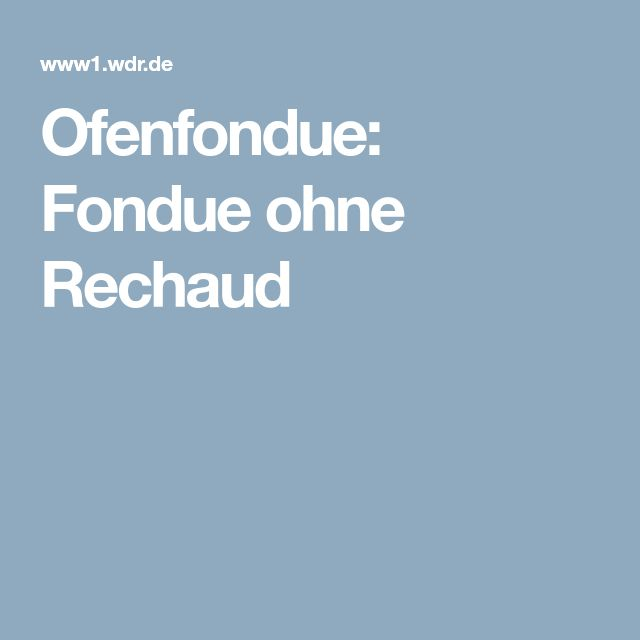 Ofenfondue: Fondue ohne Rechaud