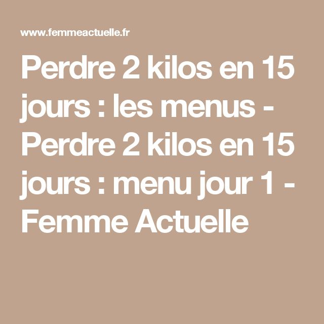 Perdre 2 kilos en 15 jours : les menus - Perdre 2 kilos en 15 jours : menu jour 1 - Femme Actuelle