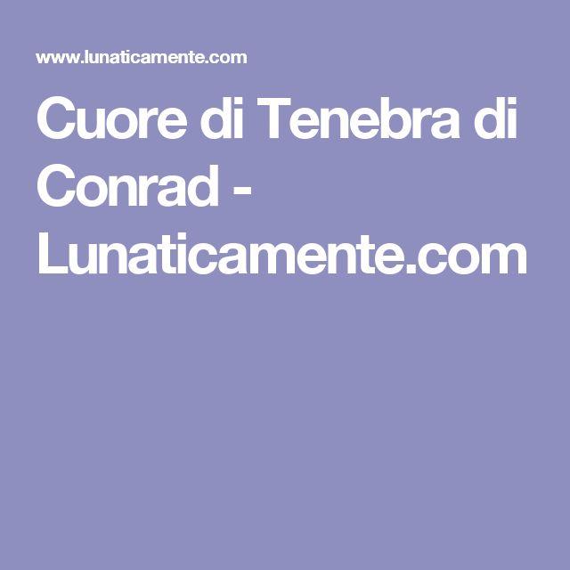 Cuore di Tenebra di Conrad - Lunaticamente.com