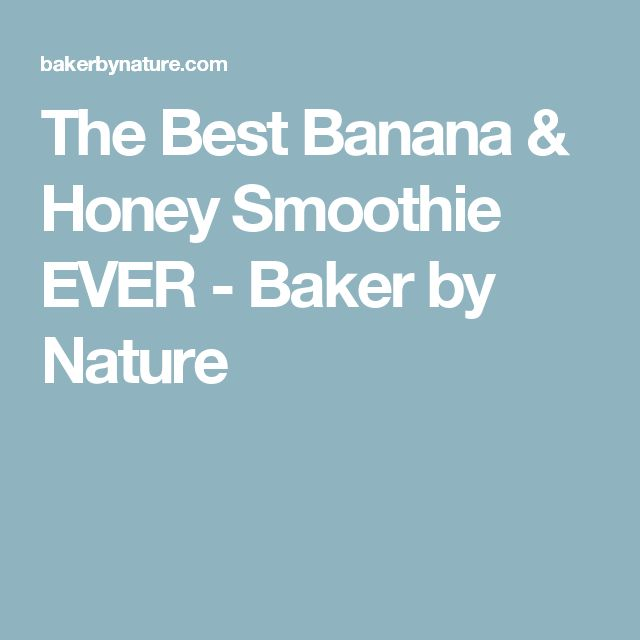 The Best Banana & Honey Smoothie EVER - Baker by Nature