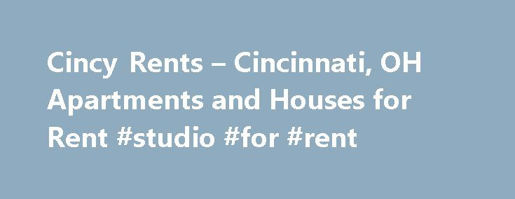Cincy Rents – Cincinnati, OH Apartments and Houses for Rent #studio #for #rent http://rental.nef2.com/cincy-rents-cincinnati-oh-apartments-and-houses-for-rent-studio-for-rent/  #rental companies # Cincinnati Apartments Homes For Rent and Residential Property Management Leasing Services Welcome to Cincy Rents, one of the largest and most experienced residential property management and apartment rental companies in Greater Cincinnati. We invite you to explore our site for information for…